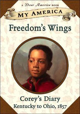 Freedom's Wings: Corey's Underground Railroad Diary