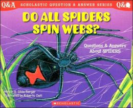 Do All Spiders Spin Webs?: Questions and Answers about Spiders