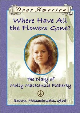 Where Have All the Flowers Gone?: The Diary of Molly MacKenzie Flaherty (Dear America Series)