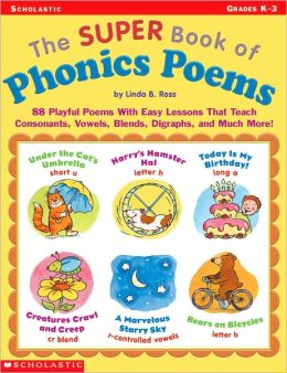 The Super Book of Phonics Poems: 88 Playful Poems With Easy Lessons That Teach Consonants, Vowels, Blends, Digraphs, and Much More!