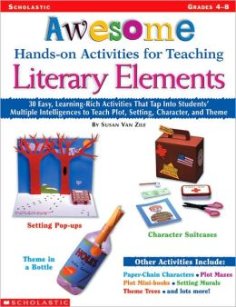 Awesome Hands-on Activities for Teaching Literary Elements: 30 Easy, Learning-Rich Activities That Tap into Students' Multiple Intelligences to Teach Plot, Setting, Character, and Theme