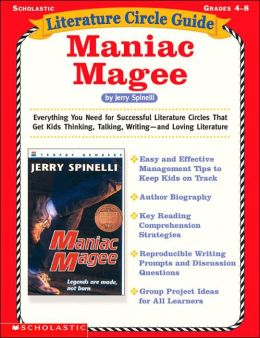 Maniac Magee: Everything You Need for Successful Literature Circles That Get Kids Thinking, Talking, Writing--and Loving Literature
