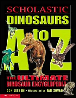 Dinosaurs A to Z: The Ultimate Dinosaur Encyclopeida