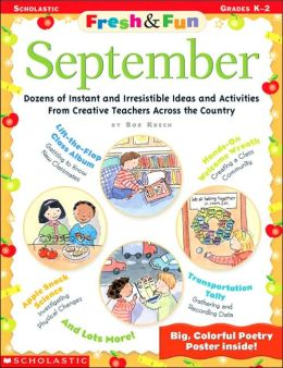Fresh Fun September: Dozens of Instant and Irresistible Ideas and Activities from Creative Teachers Across the Country
