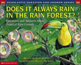 Does It Always Rain in the Rain Forest?: Questions and Answers about Rain Forests