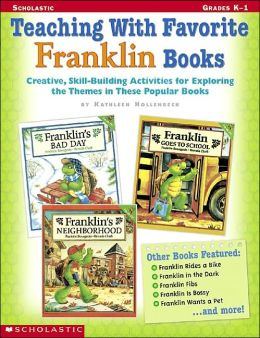 Teaching With Favorite Franklin Books: Creative, Skill-Building Activities for Exploring the Themes in These Popular Books