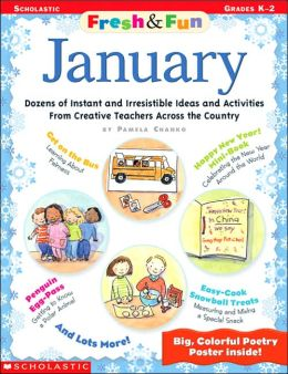 January: Dozens of Instant and Irresistible Ideas and Activities from Creative Teachers Across the Country