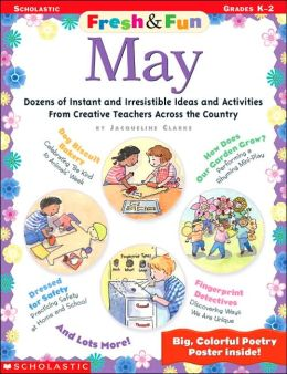 Fresh and Fun May: Dozens of Instant and Irresistible Ideas and Activities from Creative Teachers Across the Country