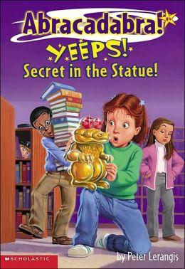Yeeps! Secret in the Statue! (Abracadabra Series #4)