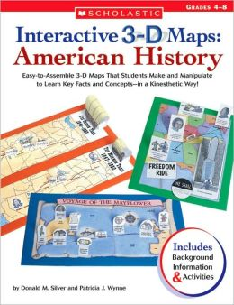 Interactive 3-D Maps: American History: Easy-to-Assemble 3-D Maps That Students Make and Manipulate to Learn Key Facts and Concepts-in a Kinesthetic Way!
