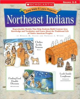 Northeast Indians: Grades 3-5 (Easy Make and Learn Projects Series)