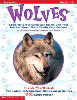 Wolves: Complete Cross-Curricular Theme Unit That Teaches about These Totally Cool Canines