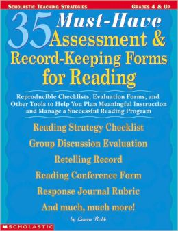 35 Must-Have Assessment & Record-Keeping Forms for Reading: Reproducible Checklists, Evaluation Forms, and Other Tools to Help you Plan Meaningful Instruction and Manage a Successful Reading Program