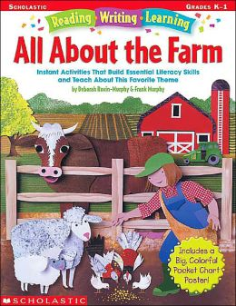 All About The Farm: Instant Activities that Build Essential Literacy Skills and Teach about this Favorite Theme