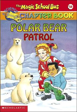Polar Bear Patrol (Magic School Bus Chapter Books Series #13)