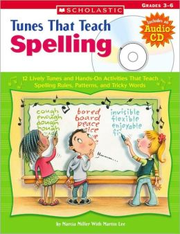 Tunes That Teach Spelling: 12 Lively Tunes and Hands-On Activities That Teach Spelling Rules, Patterns, and Tricky Words: Grades 3-6