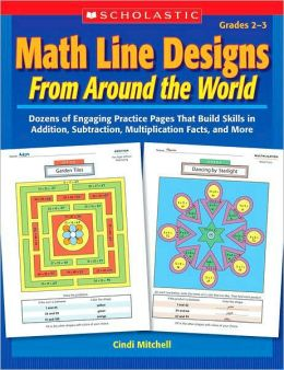 Math Line Designs From Around the World: Grades 2-3: Dozens of Engaging Practice Pages That Build Skills in Addition, Subtraction, Multiplication Facts, and More