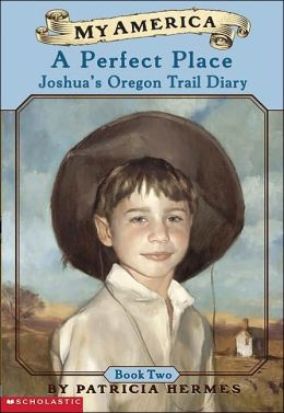A Perfect Place: Joshua's Oregon Trail Diary, Book Two