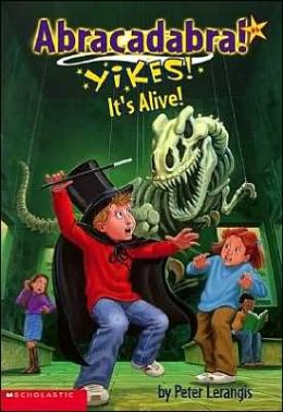 Yikes! It's Alive! (Abracadabra Series #6)