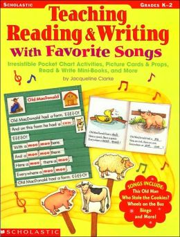 Teaching Reading & Writing with Favorite Songs: Irresistible Pocket Chart Activities, Picture Cards & Props, Read & Write Mini-Books, and More