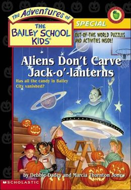 Aliens Don't Carve Jack-O'-Lanterns (Adventures of the Bailey School Kids: Special Series)