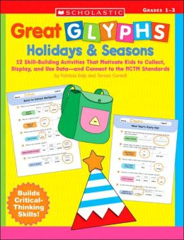 Great Glyphs: Holidays and Seasons: 12 Skill-Building Activities That Motivate Kids to Collect, Display, and Use Data-and Connect to the NCTM Standards