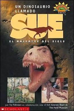 Dinosaur Named Sue, A: Un Dinosaurio Llamado Sue: El Hallazgo Del Siglio