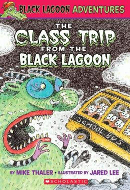 The Class Trip from the Black Lagoon (Black Lagoon Adventures Series #1)