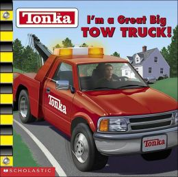 I'm A Great Big Tow Truck (Tonka Series)
