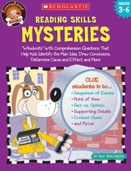 Reading Skills Mysteries: Whodunits with Comprehension Questions That Help Kids Identify the Main Idea, Draw Conclusions, Determine Cause and Effect, and More