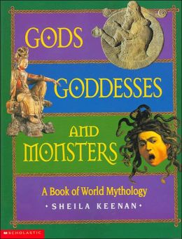 Gods, Goddesses, And Monsters: A Book of World Mythology