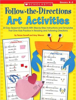 Follow-the-Directions Art Activities: 20 Easy Seasonal Projects With Step-by-Step Instructions and Templates That Give Kids Practice in Reading and Following Directions