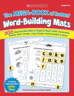 Mega-Book of Instant Word-Building Mats: 200 Reproducible Mats to Target and Teach Initial Consonants, Blends, Short Vowels, Long Vowels, Word Families, and More!
