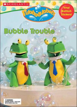 Bubble Trouble( Rubbadubbers Series)