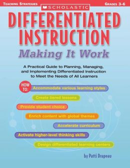 Differentiated Instruction: Making It Work: A Practical Guide to Planning, Managing, and Implementing Differentiated Instruction to Meet the Needs of All Learners