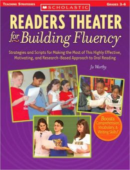 Readers Theater for Building Fluency: Strategies and Scripts for Making the Most of This Highly Effective, Motivating, and Research-Based Approach to Oral Reading
