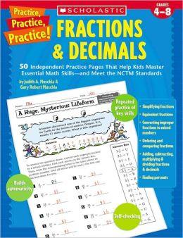 Practice, Practice, Practice! Fractions & Decimals: 50 Independent Practice Pages That Help Kids Master Essential Math Skills-and Meet the NCTM Standards