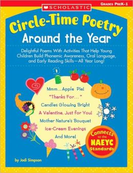 Circle-Time Poetry: Around the Year: Delightful Poems With Activities That Help Young Children Build Phonemic Awareness, Oral Language, and Early Reading Skills-All Year Long!
