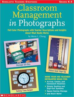 Classroom Management in Photographs: Full-Color Photographs with Teacher Descriptions and Insights about What Really Works
