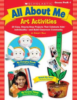 All About Me Art Activities: 20 Easy, Step-by-Step Projects That Celebrate Kids' IndividualityNand Build Classroom Community