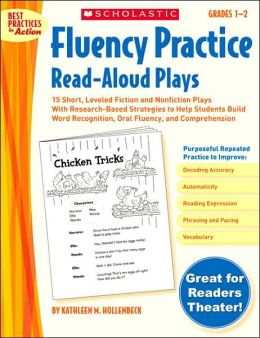 Fluency Practice Read-Aloud Plays: Grades 1-2: 15 Short, Leveled Fiction and Nonfiction Plays With Research-Based Strategies to Help Students Build Word Recognition, Oral Fluency, and Comprehension