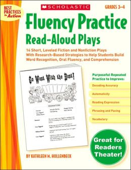 Fluency Practice Read-Aloud Plays: Grades 3-4: 15 Short, Leveled Fiction and Nonfiction Plays With Research-Based Strategies to Help Students Build Word Recognition, Oral Fluency, and Comprehension