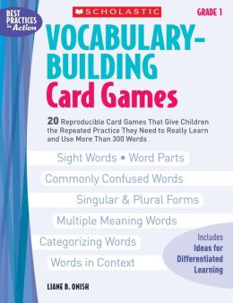 Vocabulary-Building Card Games: Grade 1: 20 Reproducible Card Games That Give Children the Repeated Practice They Need to Really Learn and Use More Than 300 Words