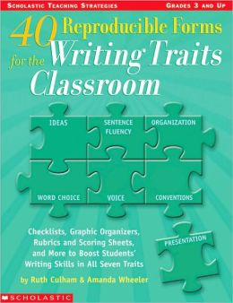 40 Reproducible Forms for the Writing Traits Classroom: Checklists, Graphic Organizers, Rubrics and Scoring Sheets, and More to Boost Students' Writing Skills in All Seven Traits