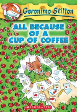 All Because of a Cup of Coffee (Geronimo Stilton Series #10)