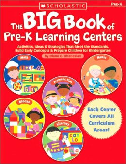 Big Book of Pre-K Learning Centers: Activities, Ideas and ...