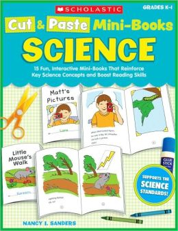 Cut & Paste Mini-Books: Science: 15 Fun, Interactive Mini-Books That Reinforce Key Science Concepts and Boost Reading Skills