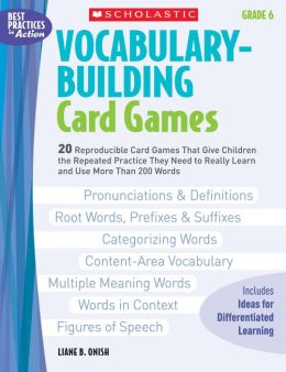 Vocabulary-Building Card Games: Grade 6: 20 Reproducible Card Games That Give Children the Repeated Practice They Need to Really Learn and Use More Than 200 Words
