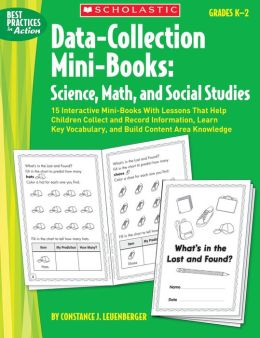 Data-Collection Mini-Books: Science, Math, and Social Studies: 15 Interactive Mini-Books With Lessons That Help Children Collect and Record Information, Learn Key Vocabulary, and Build Content Area Knowledge