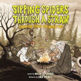 Sipping Spiders through a Straw: Campfire Songs for Monsters